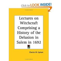 Lectures on Witchcraft Comprising a History of the Delusion in Salem in 1692