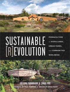 Sustainable Revolution: Permaculture in Ecovillages, Urban Farms, and…