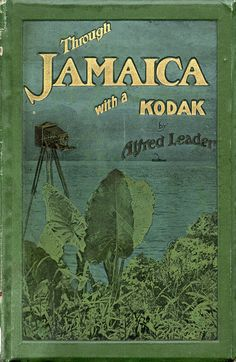 Through Jamaica with a Kodak ….with 129 illustrations, reproductions (with a few exceptions) of photographs taken by the author, and a coloured map of Jamaica. Bristol: Wright & Company, 1907 by Burns Library, Boston. Book Cover Art, Book Cover Design, Book Design, Book Art, Vintage Book Covers, Vintage Books, Vintage Travel, Vintage Library, Jamaica Map