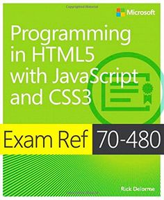 Programming in HTML5 with JavaScript and CSS3: Exam Ref 70-480 / Rick Delorme. 2014.