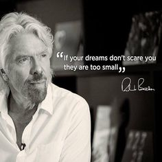 """""""If your dreams don't scare you they are too small."""" ~ Richard Branson #quote #leadership HT @WarrenWhitlock"""