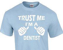 Trust Me I'm A Dentist T-Shirt Trust Me Shirts Dentist Shirt Dentist T Shirt Dentist Gift Dentist Gifts Gift for Dentist Graduation Gift