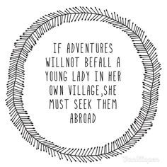If adventures will not befall a young lady in her own village, she must seek…