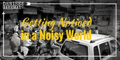 How to get noticed in a noisy world