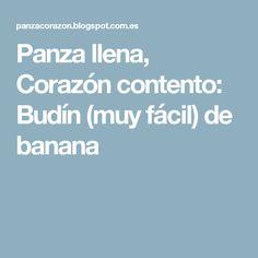 Panza llena, Corazón contento: Budín (muy fácil) de banana