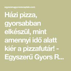 Házi pizza, gyorsabban elkészül, mint amennyi idő alatt kiér a pizzafutár! - Egyszerű Gyors Receptek