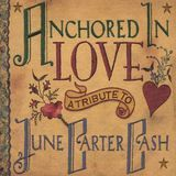 Anchored in Love: A Tribute to June Carter Cash [CD]