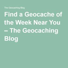 Map of all the geocaches of the week  Find a Geocache of the Week Near You – The Geocaching Blog