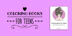 We have many adult coloring books that were created especially for teens.