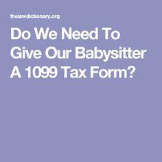 Do We Need To Give Our Babysitter A 1099 Tax Form?