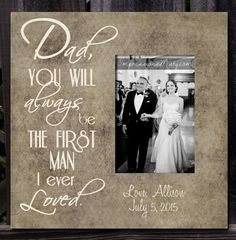 "Father of the Bride Picture Frame, ""Dad, you will always be the first man I ever loved"" quote, Distressed Diamond pattern, $55.00 -- Great gift idea for Father's Day too!! #weddinggifts #giftsfordad"