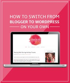 Switching from Blogger to WordPress On Your Own