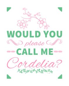 Would you please call me Cordelia? #anneofgreengables