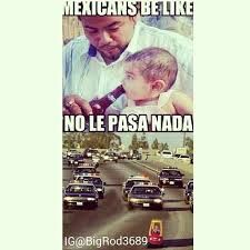 mexicans be like - Buscar con Google