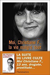 Moi, Christiane F., la vie malgré tout par Christiane F.