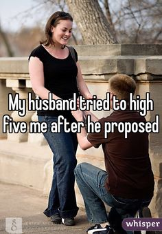 """My husband tried to high five me after he proposed """