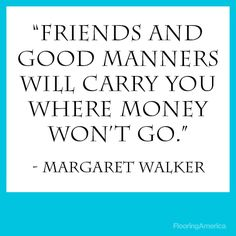 Margaret Walker/ Amen to that. Inspirational Quotes About Friendship, Friendship Quotes, Margaret Walker, Edna St Vincent Millay, Anne Sexton, Dorothy Parker, Good Manners, Book Writer, Beautiful Words