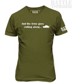 """2/25/17 - Shirt of the day: """"And the Army Goes Rolling Along..."""" (It's okay to sing along!) Get it at www.battle-threads.com www.battle-threads.com"""