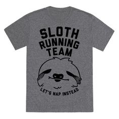 Sloth Running Team Tee - Funny Team Shirts - Ideas of Funny Team Shirts - Sloth Running Team Tee Team T Shirts, Cool Shirts, Funny Shirts, Team V, Red Team, Sloth Running Team, Team Edge, Sloth Shirt, Tank Shirt