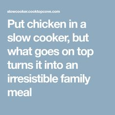 Put chicken in a slow cooker, but what goes on top turns it into an irresistible family meal