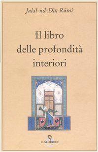 Il libro delle profondità interiori di Jalal al Din Rumi