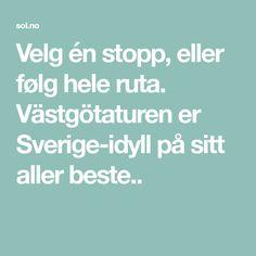 Velg én stopp, eller følg hele ruta. Västgötaturen er Sverige-idyll på sitt aller beste..