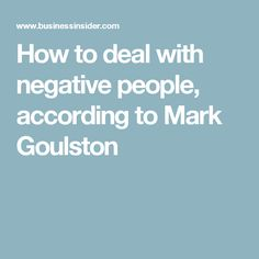 How to deal with negative people, according to Mark Goulston
