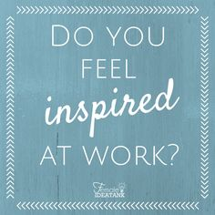 Are you inspired at work?   If so, what helps create that environment for you?  If not, what do you think would help you feel inspired or enjoy working?   #Inspiration #Work