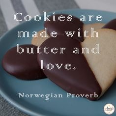 Cookie Quotes: Cookies are made with butter and love. --Norwegian Proverb
