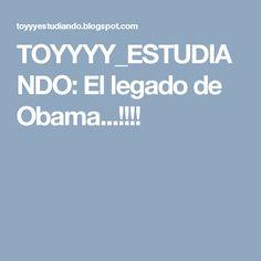TOYYYY_ESTUDIANDO: El legado de Obama...!!!!