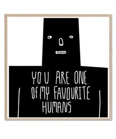 Lazy Oaf You Are One Of My Favourite Humans greeting card Inspirational Quotes About Love, Best Love Quotes, You Are My Favorite, My Favorite Things, Love Is Everything, Lazy Oaf, Word Up, You Are My Sunshine, E Cards