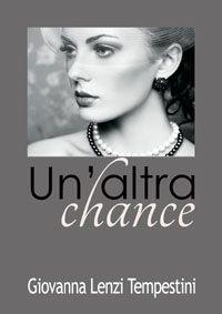 UN 'ALTRA CHANCE di Giovanna Lenzi Tempestini Edizione 2014 - Farsiunlibro.it Collana Romanzi Rosa