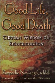 Good Life, Good Death: One of the Last Reincarnated Lamas to Be Educated in Tibet Shares Hard-Won Wisdom on Life, Death, and What Comes Afte