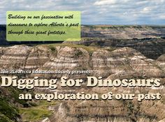 As Alberta is one of the world's premier sites for dinosaur remains, Digging for Dinosaurs: an exploration of our past builds on our fascination with dinosaurs to explore Alberta's past through these giant footsteps.