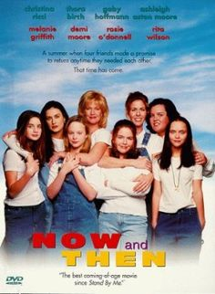 Now and Then...MY FAVORITE MOVIE that I made all my friends watch when they came over to spend the night