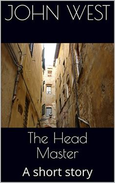 The Head Master: A short story by John West https://www.amazon.com/dp/B0725KR2T7/ref=cm_sw_r_pi_dp_x_dB6fzbDJVW7SN