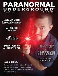 Get your issue of Paranormal Underground's September 2014 magazine at www.paranormalunderground.net today! In this issue, we spotlight psychic medium and exorcist Ian Lawman, investigator Robb Demarest, and paranormal team Louisiana Spirits Paranormal Investigations. We also feature the haunted Ancient Ram Inn, the alien abduction experience, and guardian wolves. Other columns discuss spirit attachments, using sound for spiritual transformation, dream interpretation, and spirit portals.