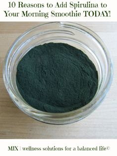 Ten Reasons to Add Spirulina to Your Morning Smoothie TODAY! | www.mixwellness.com #spirulina #protein #healthyliving