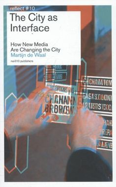 The City as Interface: How New Media Are Changing the City (Reflect): Martijn de Waal: 9789462080508: Amazon.com: Books