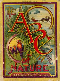 The ABC of Nature, New York: McLoughlin Bros, c1884.