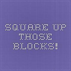 SQUARE UP THOSE BLOCKS!