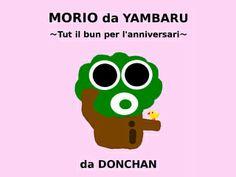 I upload first time 2014   I made MORIO of YAMBARU ~Happy Birthday~ Romansh language version. http://donchan.org