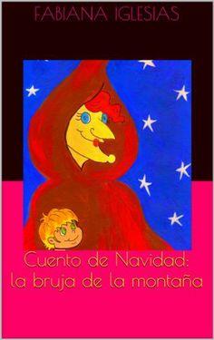 Cuento de Navidad: la bruja de la montaña de Fabiana Iglesias, http://www.amazon.es/dp/B00HHGAUI2/ref=cm_sw_r_pi_dp_J2lUsb0X023G7
