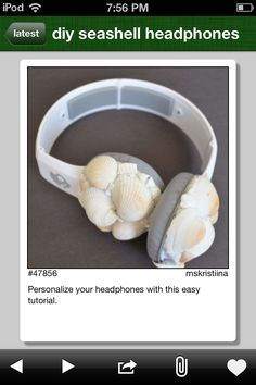 To make these-  1.buy some white headphones if you don't have some 2.find or buy seashells 3.glue 4-5 seashells on the ear part of the headphones