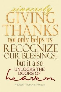 """Sincerely giving thanks not only helps us recognize our blessings, but it also unlocks the doors of heaven."" -Thomas S. Monson #quote #gratitude #blessings"