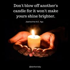 Don't blow off another's candle for it won't make yours shine brighter. -  Jaachynma N.E. Agu  How will you help another person today?  #leadership #coaching