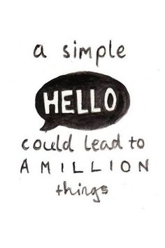 ...and it did! A simple spontaneous Hello, led me to my soulmate.
