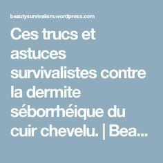 Ces trucs et astuces survivalistes contre la dermite séborrhéique du cuir chevelu. | Beauty survivalism