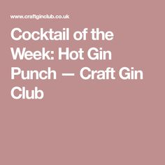 Cocktail of the Week: Hot Gin Punch — Craft Gin Club