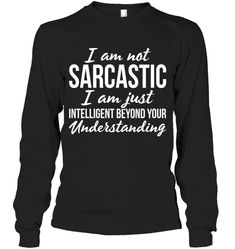 I Am Not Sarcastic I Am Just Sassy Long Sleeve Outfit Women Funny Sayings Long Sleeve Womens